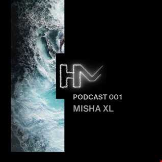 MISHA XL   HM Podcast 001