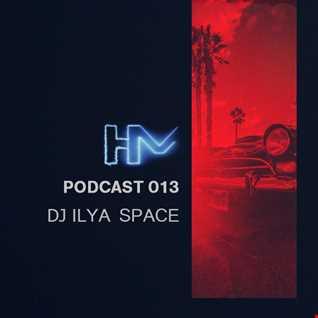 DJ ILYA SPACE - HM Podcast 013