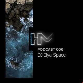 Dj Ilya Space - HM Podcast 006