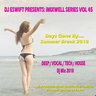 Dj Eswift - iMixwell Series Vol 45 - Days Gone By - Deep House Mix 2018