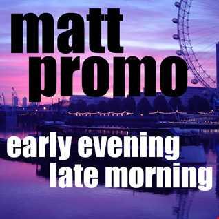 MATT PROMO - Early Evening Late Morning (03.12.2009)