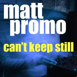 MATT PROMO - Cant Keep Still (Tech House 19.07.10)