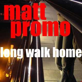 MATT PROMO - Long Walk Home (19.04.2009)