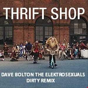 Macklemore & Ryan Lewis -Thrift Shop (Dave Bolton - The Elektrosexuals - Dirty Remix)