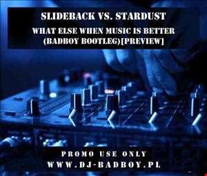 Slideback vs. Stardust - What Else When Music Is Better (BadBoy Bootleg) [Preview]