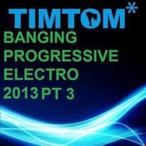 BANGING PROGRESSIVE ELECTRO 2013 PT 3
