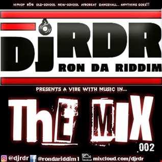 Dj RDR aka Ron da Riddim - The Mix 002 | djrdr.co.uk | IG @djRDR | FB @rondariddim1 |