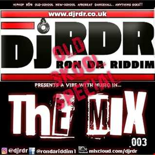 Dj RDR aka Ron da Riddim - The Mix 003 OLD SKOOL SPECIAL | djrdr.co.uk | IG @djRDR | FB @rondariddim1 |