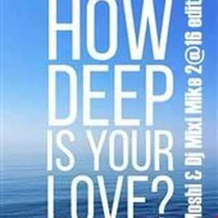 How deep is your love (Liva K Remix - Moshi & Mixi Mike edit)