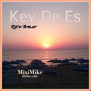 Key De Es - Este Amor (Mixi Mike Re - Edit) 2016/09/21