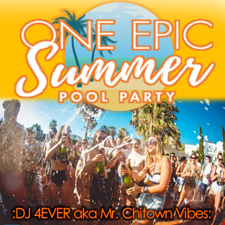 DJ 4EVER aka Mr. Chitown Vibes - One Epic Summer Pool Party