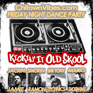 Friday Night Dance Party   Kickin it Old School Edition   July 21st 2017 at 7pm ChitownVibes.com Radio