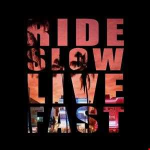 Ride Slow Live Fast   Deep Sunday