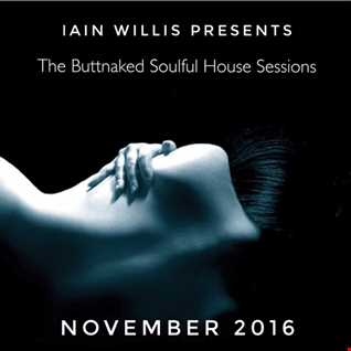 November 18th 2016   Iain Willis pres The Buttnaked Soulful House