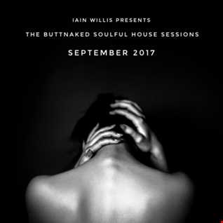 September 2017   Iain Willis pres The Buttnaked Soulful House Sessions