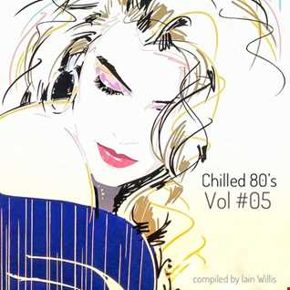 Chilled 80's  Vol 05 - Iain Willis