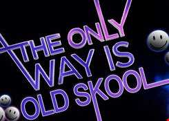 The Only Way Is Old Skool
