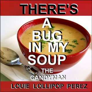 THERE'S A BUG IN MY SOUP