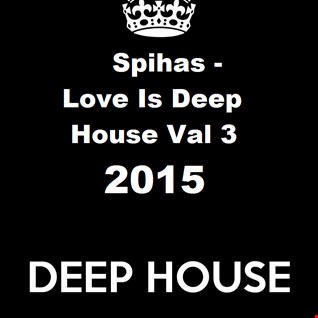 Spihas   Love Is Deep House Val.3 2015