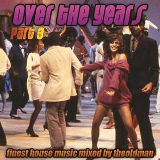 Over The Years Part 3