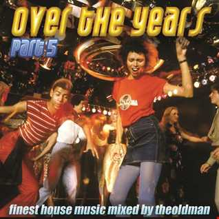 Over The Years Part 5