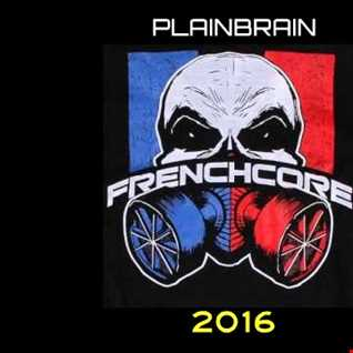 Plainbrain   Frenchcore 2016