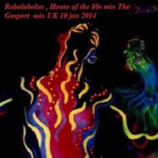 House of the 80s mix The Gosport  mix UK 10 jan 2014