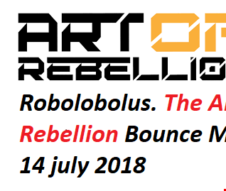 Robolobolus The Art Rebellion Bounce Mix 14 july 2018