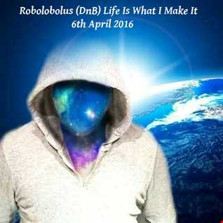 ( DnB ) Life Is What I Make It  6th April  2016