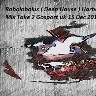 Robolobolus ( Deep House ) Harbour Mix Take 2 Gosport uk 15 Dec 2015