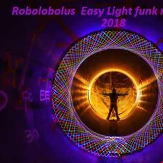 Robolobolus  Easy Light funk mix 26 july 2018