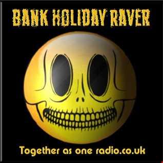Bank Holiday Raver (08 26 2016)
