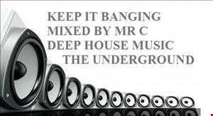 KEEP IT BANGING . DEEP HOUSE MUSIC. THE UNDERGROUND