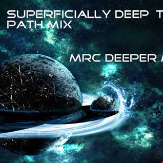 SUPERFICIALLY DEEP  THE PATH MIX  ITS DEEPER