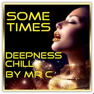 SOMETIMES.   THE  DEEPNESS CHILL MIX  JUNE 2015