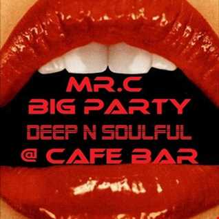BIG PARTY. @ CAFE BAR  DEEP N  SOULFUL MIX 2016
