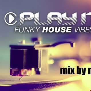 PLAY IT   FUNKY HOUSE VIBEZ. RADIO MIX MAY 2016
