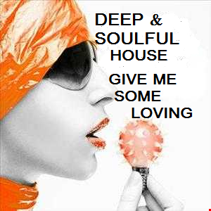 DEEP & SOULFUL HOUSE . GIVE ME SOME LOVING  MAY MIX