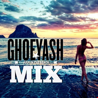 GHOEYASH - JULY IN THE BEACH MIX (Official Summer Chill Mix) = 2016.07.06.