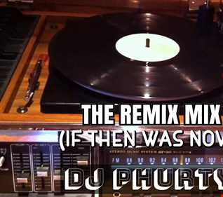 The Remix Mix (if then was now)