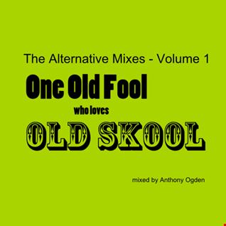One Old Fool who loves Old Skool - The Alternative Mixes - Volume 1