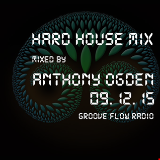 Anthony Ogden   Live Hard House n Bounce Mix on Groove Flow Radio 9th December 2015