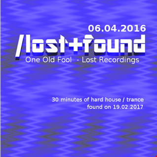 One Old Fool - Lost+Found - Hardhouse Mix 6th April 2016