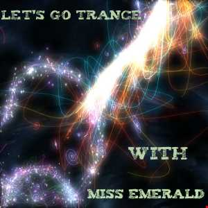 Miss Emerald - Let's Go Trance (episode 19)