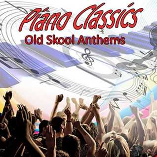 Piano Classics   Someday Nothing Is Forever (Old Skool Anthems Part 25)