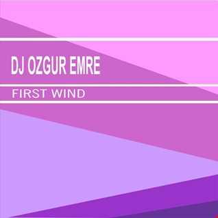 Dj Ozgur Emre   First Wind (Original Mix)