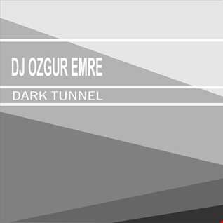 Dj Ozgur Emre   Dark Tunnel(Original Mix)