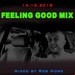 Feeling Good Mix (14.12.2018)    (Mixed by Rob Howe)
