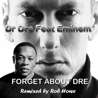 Dr Dre  & Eminem - Forget about Dre  (Rob Howe Remix)