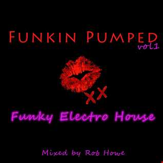 Funkin Pumped Vol 1 (Mixed by Rob Howe)
